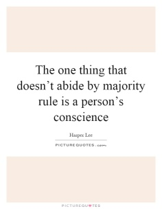 the-one-thing-that-doesnt-abide-by-majority-rule-is-a-persons-conscience-quote-1